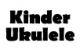Kinder Ukulelex